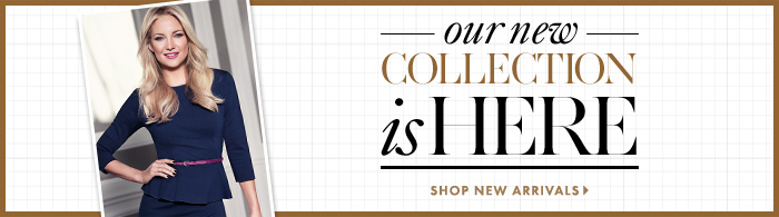 OUR NEW COLLECTION IS HERE