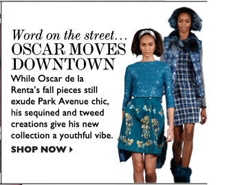 WORD ON THE STREET... OSCAR MOVES DOWNTOWN – While Oscar de la Renta's fall pieces still exude Park Avenue chic, his sequined and tweed 