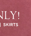 online only. shop skirts