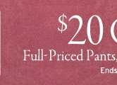 20 dollars off full priced pants. ends 9.11.12