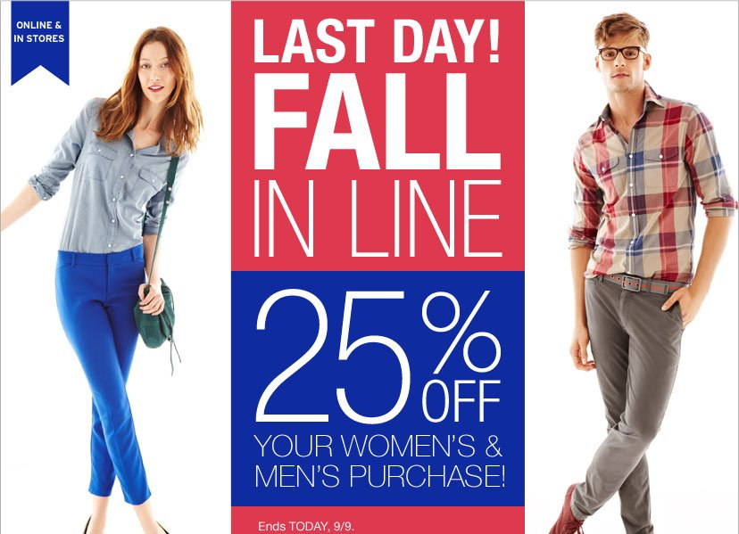 ONLINE & IN STORES | FALL IN LINE - 25% OFF YOUR WOMEN'S & MEN'S PURCHASE! ENDS TODAY, 9/9.