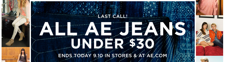 Last Call! All AE Jeans Under $30 | Ends Today 9.10 In Stores & At AE.com