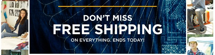 Don't Miss Free Shipping On Everything. Ends Today!