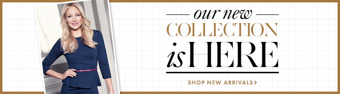 OUR NEW COLLECTION IS HERE    Shop New Arrivals