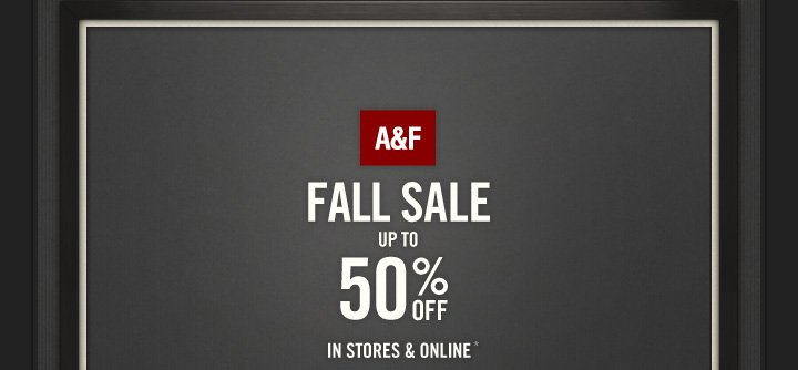 A&F | FALL SALE UP TO 50% OFF IN STORES & ONLINE*