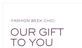 FASHION WEEK CHIC: OUR GIFT TO YOU