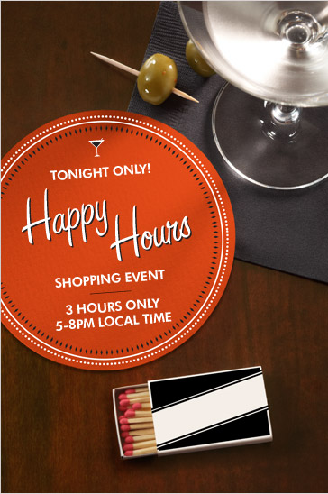 TONIGHT ONLY! HAPPY HOURS SHOPPING EVENT 3 HOURS ONLY 5-8PM LOCAL TIME