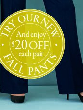 try our new fall pants and enjoy 20 dollars off each pair