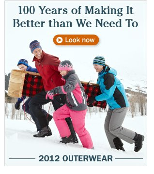 100 Years of Making It Better than We Need To. 2012 Outerwear.
