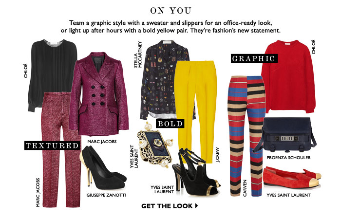 ON YOU –  Team a graphic style with a sweater and slippers for an office-ready look, or light up after hours with a bold yellow pair. They're fashion's new statement. GET THE LOOK