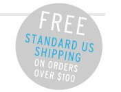 FREE STANDARD US SHIPPING ON ALL ORDERS OVER $100
