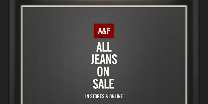 A&F ALL JEANS ON SALE IN STORES & ONLINE*