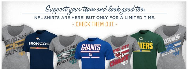 SUPPORT YOUR TEAM AND LOOK GOOD TOO. NFL SHIRTS ARE HERE! BUT ONLY FOR A LIMITED TIME. CHECK THEM OUT