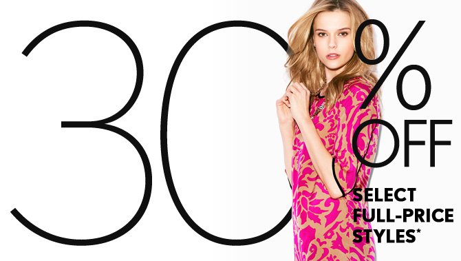 30% OFF SELECT FULL–PRICE STYLES* IN STORES & ONLINE
