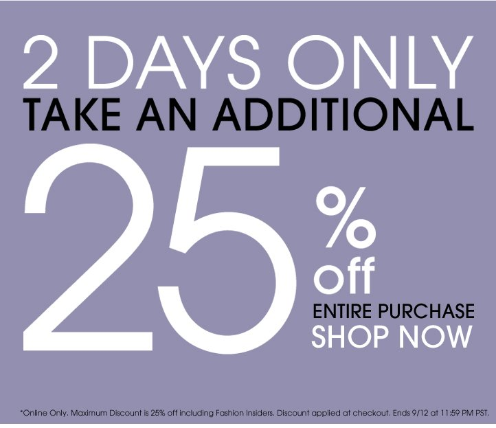 2 Days Only - 25% Off Entire Purchase