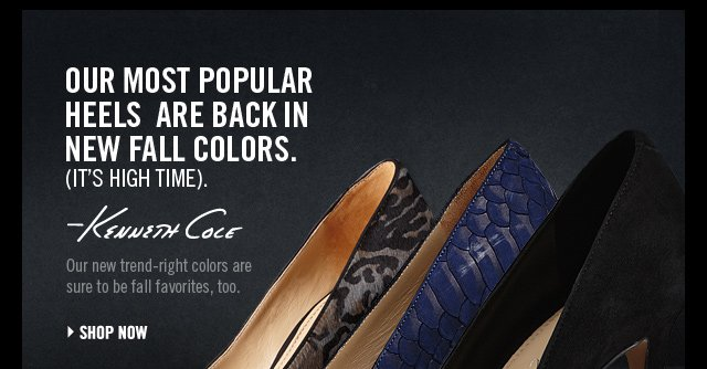OUR MOST POPULAR HEELS ARE BACK IN NEW FALL COLORS. (IT'S HIGH TIME)