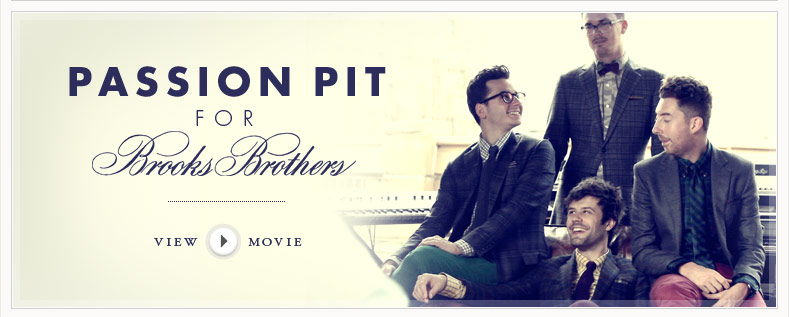 PASSION PIT FOR BROOKS BROTHERS - VIEW MOVIE