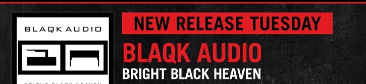 NEW RELEASE TUESDAY: BLAQK AUDIO
