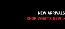 NEW ARRIVALS SHOP WHAT'S NEW>