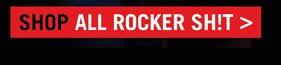 SHOP ALL ROCKER SH!T>