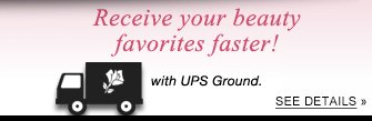 Receive your beauty favorites faster! with UPS Ground. See Details