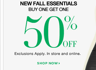 New Fall Essentials Buy One Get One 50% Off! Shop now