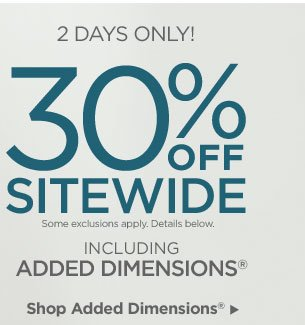 2 DAYS ONLY – 30% OFF SITEWIDE! Shop Added Dimensions®.
