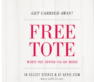 Get Carried Away! | Free Tote | When You Spend $40 Or More | In Select Stores & At Aerie.com | While supplies last