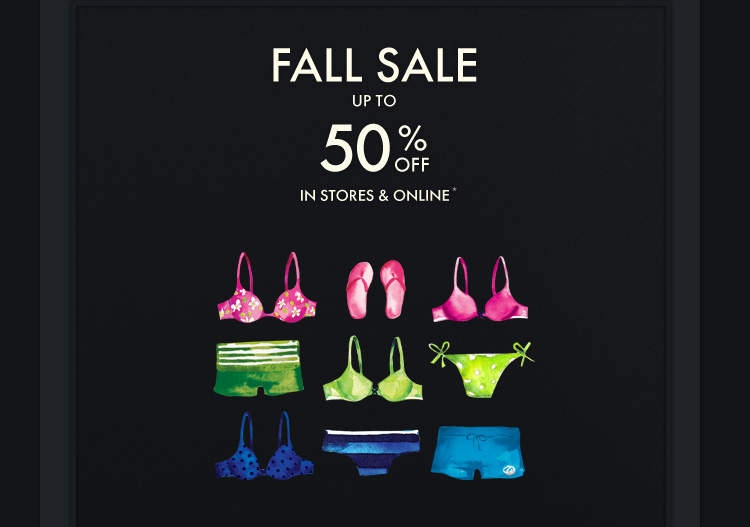 FALL SALE UP TP 50% OFF IN  STORES & ONLINE*