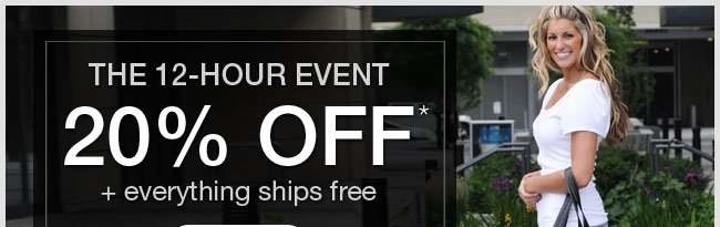 The 12-Hour Event - 20% Off* + Everything Ships Free