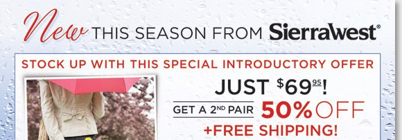Introducing the new Sierra West Rain Boots! Just $69, stay comfortable in the cushioning and support of the stylish, waterproof designs! Stock up and Buy One Pair, Get the 2nd for 50% Off and enjoy FREE Shipping* when you order today! Choose from seven great colors when you shop online and in-stores at The Walking Company.