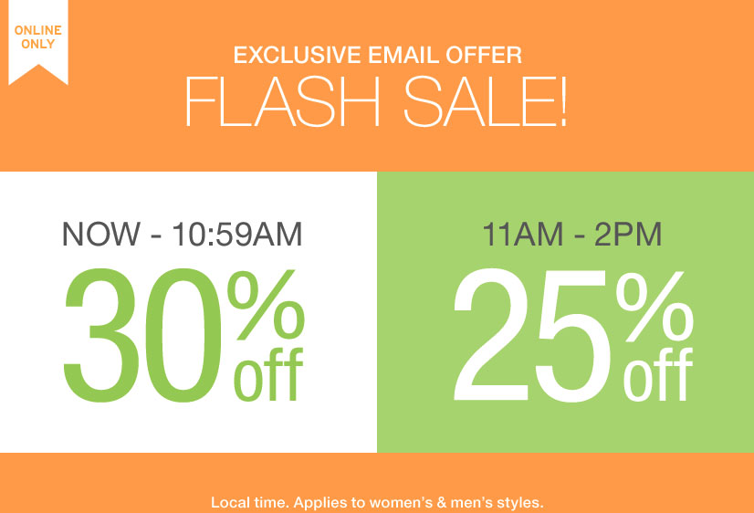 ONLINE ONLY | EXCLUSIVE EMAIL OFFER - FLASH SALE! NOW - 10:59AM 30% OFF. 11AM - 2PM 25% OFF