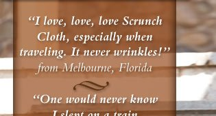 """I love, love, love scrunch cloth, especially when traveling. It never wrinkles!"" from Melbourne, Florida"