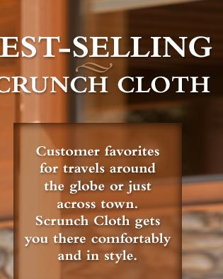Customer favorites for travels around the globe or just across town. Scrunch Cloth gets you there comfortably and in style.