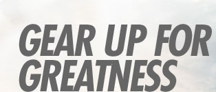 GEAR UP FOR GREATNESS
