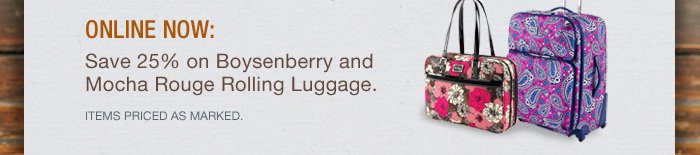 Online Now: Save 25% on Boysenberry and Mocha Rouge Rolling Luggage. Items priced as marked.