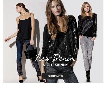 New Denim NIGHT SKINNY SHOP NOW