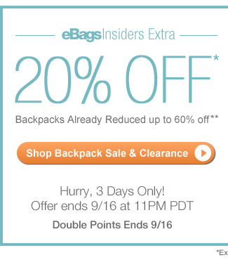 eBagsInsiders: Extra 20% Off*  Backpacks Already Reduced up to 60% off** | Hurry, 3 Days Only! Offer ends 9/16 at 11pm PDT | Double Points Ends 9/16 | Shop Backpack Sale & Clearance