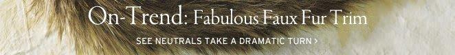 on trend fabulous faux fur trim. see neu  trals take a dramatic turn