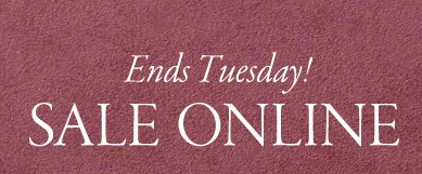 ends tuesday. sale online