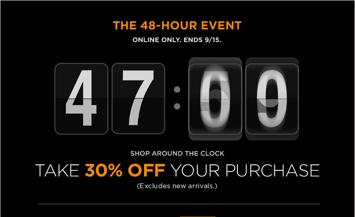 The 48-Hour Event | Online only. Ends 9/15.  | Shop around the clock | Take 30% off your purchase | (Excludes new arrivals.)