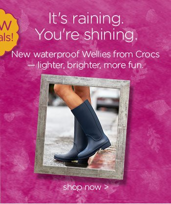 It's raining. You're shining. New waterproof Wellies from Crocs  lighter, brighter, more fun. shop now