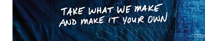 Take What We Make And Make It Your Own