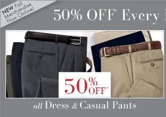 50% OFF* ALL Dress & Casual Pants