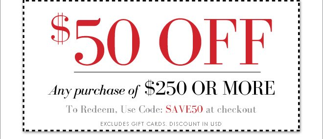 $50 OFF Any Purchase of $250 or More - Use Code SAVE50