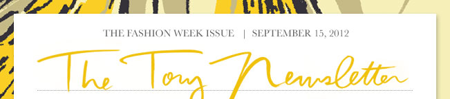 THE FASHION WEEK ISSUE SEPTEMBER 15, 2012 THE TORY NEWSLETTER