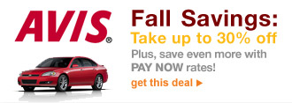 AVIS(R)   Fall Savings: Take up to 30% off   Plus, save even more with PAY NOW rates!   get this deal