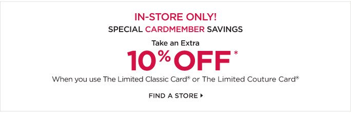 NOW-TUESDAY IN STORE ONLY! SPECIAL CARDMEMBER SAVINGS. TAKE AN EXTRA 10%OFF