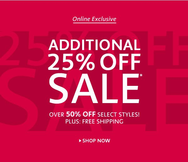 ONLINE EXCLUSIVE ADDITIONAL 25% OFF SALE