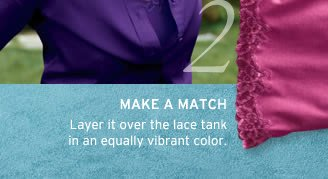 2. make a match. layer it over the lace tank in an equally vibrant   color